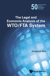 The Legal and Economic Analysis of the WTO/FTA System by Dukgeun Ahn