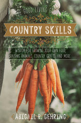 The Good Living Guide to Country Skills by Abigail R. Gehring
