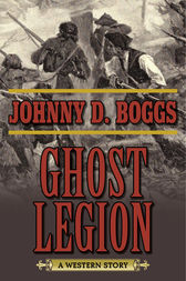 Ghost Legion by Johnny D. Boggs