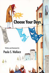 Choose Your Days by Paula Wallace