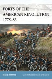 Forts of the American Revolution 1775-83 by René Chartrand
