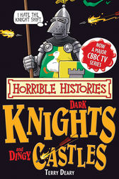 Horrible Histories: Dark Knights and Dingy Castles by Terry Deary