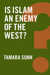 Is Islam an Enemy of the West? by Tamara Sonn