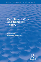 People's History and Socialist Theory (Routledge Revivals) by Raphael Samuel