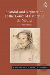 Scandal and Reputation at the Court of Catherine de Medici by Una McIlvenna
