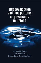 Europeanisation and New Patterns of Governance in Ireland by Bernadette Connaughton