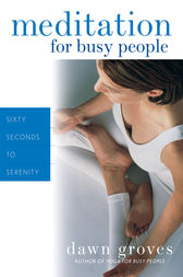 Meditation for Busy People by Dawn Groves