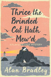Thrice the Brinded Cat Hath Mew'd by Alan Bradley