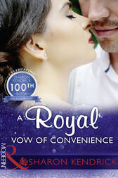 A Royal Vow Of Convenience: The steamy new romance from a multi-million selling author (Mills & Boon Modern) by Sharon Kendrick