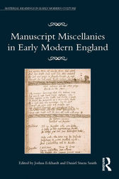 Manuscript Miscellanies in Early Modern England by Joshua Eckhardt