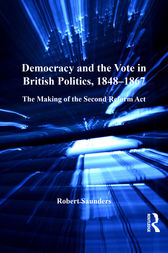 Democracy and the Vote in British Politics, 1848–1867 by Robert Saunders