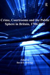 Crime, Courtrooms and the Public Sphere in Britain, 1700-1850 by David Lemmings