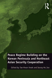 Peace Regime Building on the Korean Peninsula and Northeast Asian Security Cooperation by Seung-Ho Joo