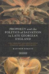 Prophecy and the Politics of Salvation in Late Georgian England by Matthew Niblett