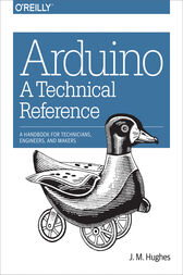 Arduino: A Technical Reference by J. M. Hughes