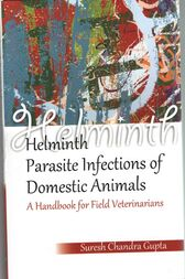 Helminth Parasite Infections of Domestic Animals A Handbook for Field Veterinarians by Suresh Chandra Gupta