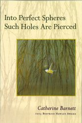 Into Perfect Spheres Such Holes Are Pierced by Catherine Barnett