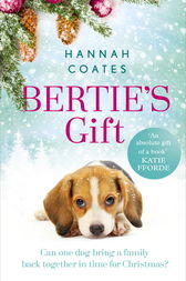 Bertie's Gift: a heartwarming tale to fall in love with this Christmas by Hannah Coates