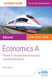 Edexcel Economics A Student Guide: Theme 1 Introduction to markets and market failure by Mark Gavin