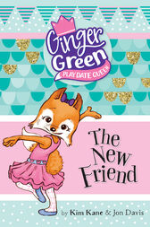 Ginger Green Play Date Queen: The New Friend by Kane Kim