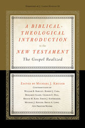 A Biblical-Theological Introduction to the New Testament by Michael J. Kruger
