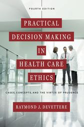 Practical Decision Making in Health Care Ethics by Raymond J. Devettere