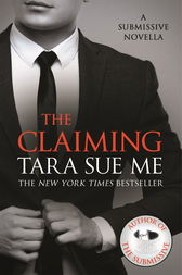 The Claiming: A Submissive Novella 7.5 by Tara Sue Me