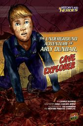The Underground Adventure of Arly Dunbar, Cave Explorer by Candice Ransom