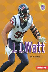J. J. Watt by Jon M. Fishman