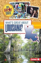 What's Great about Louisiana? by Rebecca Felix