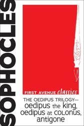 The Oedipus Trilogy — Oedipus the King, Oedipus at Colonus, Antigone by Sophocles Sophocles