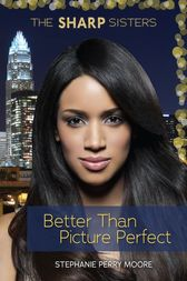 Better Than Picture Perfect by Stephanie Perry Moore