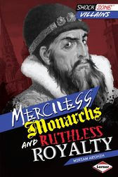 Merciless Monarchs and Ruthless Royalty by Miriam Aronin