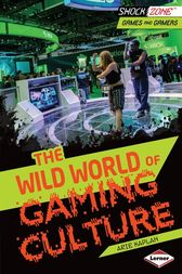The Wild World of Gaming Culture by Arie Kaplan