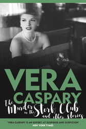 The Murder in the Stork Club and Other Stories by Vera Caspary