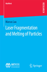 Laser Fragmentation and Melting of Particles by Marcus Lau