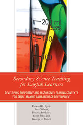 Secondary Science Teaching for English Learners by Edward G. Lyon