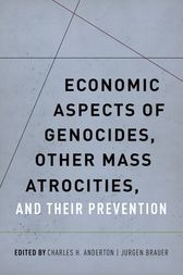 Economic Aspects of Genocides, Other Mass Atrocities, and Their Prevention by Charles H. Anderton