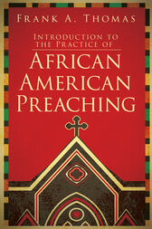 Introduction to the Practice of African American Preaching by Frank A. Thomas