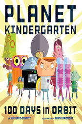 Planet Kindergarten: 100 Days in Orbit by Sue Ganz-Schmitt