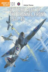 Spitfire Aces of the Channel Front 1941-43 by Andrew Thomas