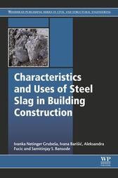 Characteristics and Uses of Steel Slag in Building Construction by Ivanka Netinger Grubeša