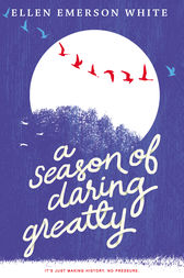 A Season of Daring Greatly by Ellen Emerson White