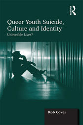 Queer Youth Suicide, Culture and Identity by Rob Cover