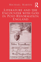 Literature and the Encounter with God in Post-Reformation England by Michael Martin