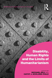 Disability, Human Rights and the Limits of Humanitarianism by Michael Gill