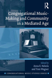 Congregational Music-Making and Community in a Mediated Age by Anna E. Nekola