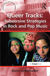 Queer Tracks: Subversive Strategies in Rock and Pop Music by Doris Leibetseder