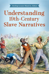Understanding 19th-Century Slave Narratives by Sterling Bland