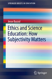 Ethics and Science Education: How Subjectivity Matters by Jesse Bazzul